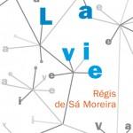 La vie de Régis de Sa Moreira