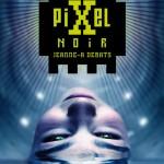 ♥ Pixel Noir – Jeanne A. Debats