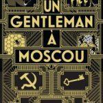 Un gentleman à Moscou – Rentrée Littéraire ♥