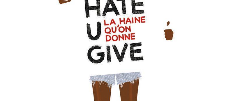 THE HATE U GIVE – La haine qu'on donne ♥