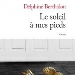 Le soleil à mes pieds – Delphine Bertholon