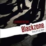 Blackzone (La brigade des fous, 1) de Philip Le Roy