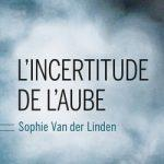 L'incertitude de l'aube – Sophie Van der Linden