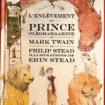 L'enlèvement du prince Olèomargarine de Marc Twain et Philip Stead