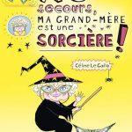 Au secours, ma grand-mère est une sorcière! de Céline Le Gallo