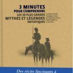 3 minutes pour comprendre Les 50 plus grands mythes et légendes initiatiques