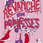 La revanche des princesses d'Anne-Fleur Multon, Alice Brière-Haquet, Carole Trébor, Clémentine Beauvais, Charlotte Bousquet et Sandrine Beau