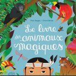 Le livre des animaux magiques de Fleur Daugey et Chiara Dattola