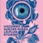 Histoires sur les roses, la pluie et le sel de Dzavinka Matiyash