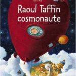 Raoul Taffin cosmonaute – Album jeunesse