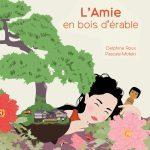L'Amie en bois d'érablede Delphine Roux et Pascale Moteki
