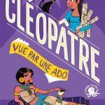 Cléopâtre vue par une ado de Cécile Alix et Chadia Loueslati